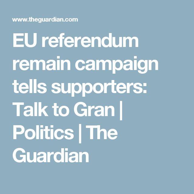 EU referendum remain campaign tells supporters: Talk to Gran | Politics | The Guardian