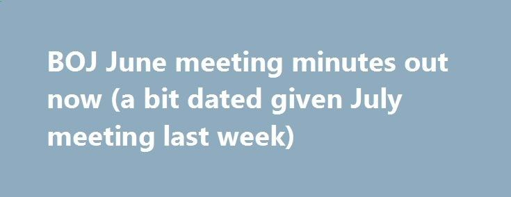BOJ June meeting minutes out now (a bit dated given July meeting - meeting minutes
