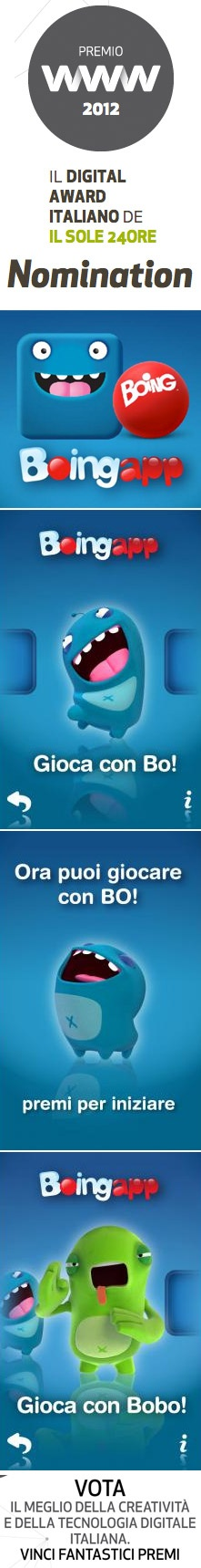 "BoingApp in nomination al premio WWW del Sole 24 Ore nella categoria ""Mobile and Tablet application / games"". Vota e fai votare!"