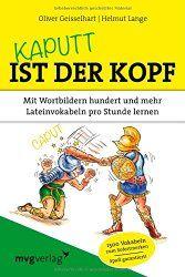 Kaputt ist der Kopf, mit diesem Buch schneller Latein lernenBuchbesprechung/en und Rezensionen auf andere Art….bei ebooksofa