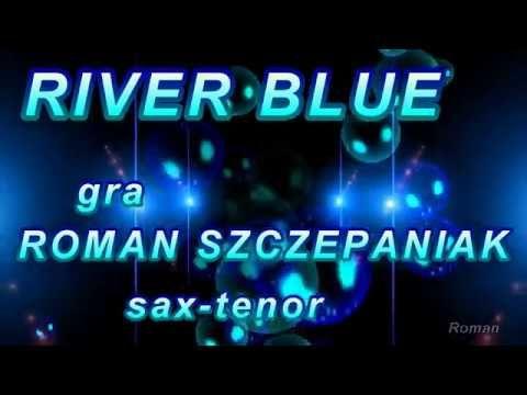 River Blue  § Roman Szczepaniak sax . Tenor