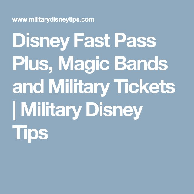 Disney Fast Pass Plus, Magic Bands And Military Tickets | Military Disney  Tips