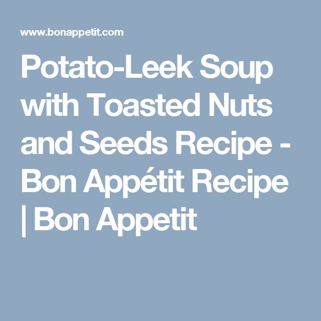 Potato-Leek Soup with Toasted Nuts and Seeds Recipe - Bon Appétit Recipe | Bon Appetit