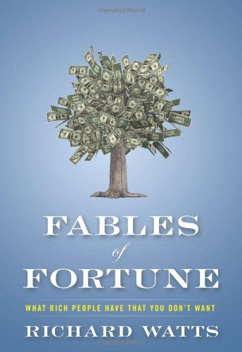 Fables of Fortune: What Rich People Have That You Don't Want by Richard Watts,http://www.amazon.com/dp/1937110125/ref=cm_sw_r_pi_dp_JHu2sb1T4ZY0VYX6
