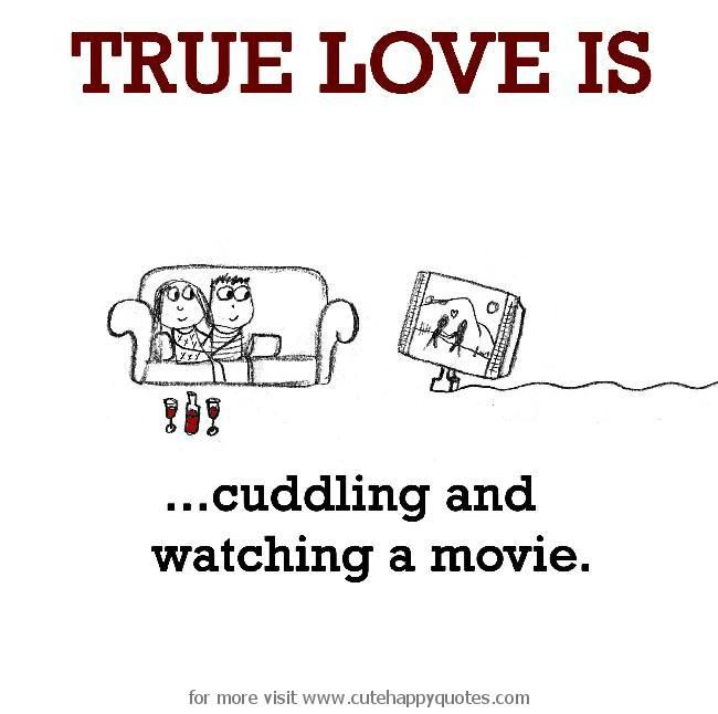 True Love Is, Cuddling And Watching A Movie.   Cute Happy Quotes