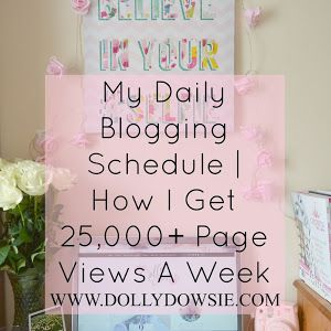 Dolly Dowsie: My Daily Blogging Schedule | How I Get 25,000+ Page Views A Week ♥