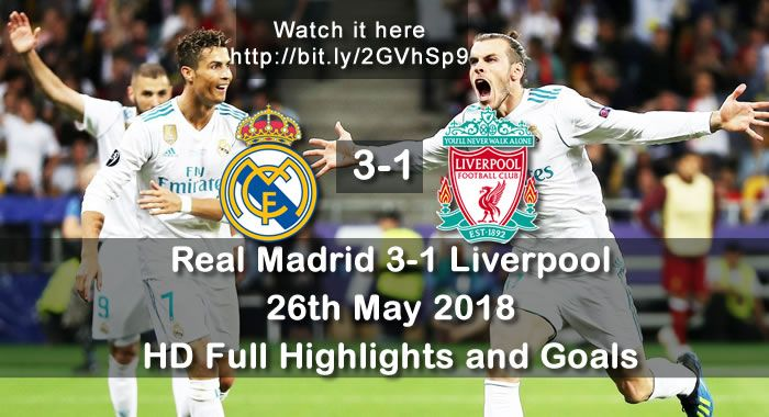 Real Madrid 3 1 Liverpool 26th May 2018 Hd Full Highlights And Goals Champions League Champions League Final Liverpool Champions League Champions League