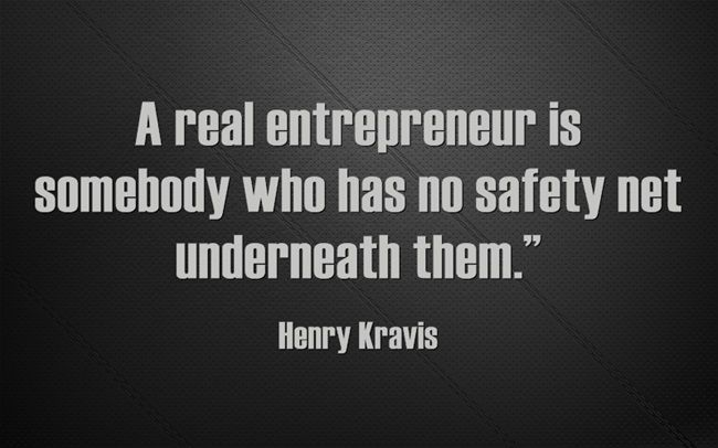 A real entrepreneur is somebody who has no safety net underneath then. - Henry Kravis #entrepreneurship #startups #quotes