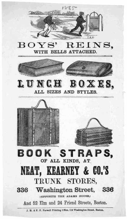 *Boy's reins with bells attached. Lunch boxes, all sizes and styles ... at Neat, Kearney & Co. trunk stores. Boston. J. H. & F. F. Farwell printing off (1865)