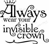 Always Wear Your Invisible Crown Vinyl Wall Quote Saying