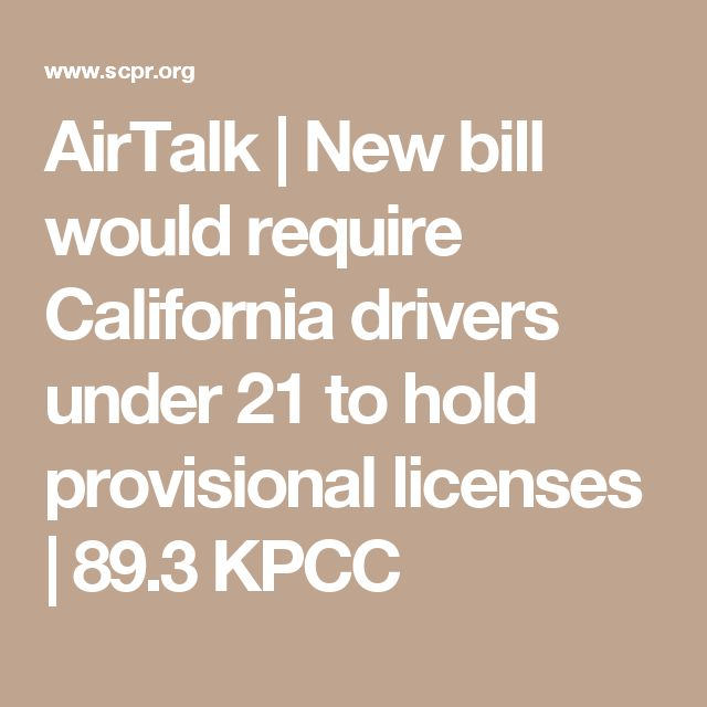AirTalk   New bill would require California drivers under 21 to hold provisional licenses   89.3 KPCC