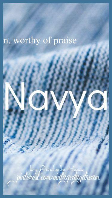 Baby Girl or Boy Name: Navya (na-vee-uh). Meaning: Worthy of Praise. Origin: Telugu; Sanskrit; Hindu. https://www.pinterest.com/vintagedaydream/baby-names/