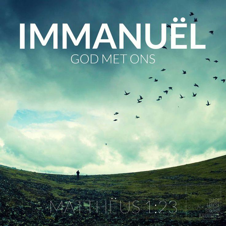 Immanuel God met ons. Matthëus 1:23   http://www.dagelijksebroodkruimels.nl/quotes-bijbel/mattheus-123/