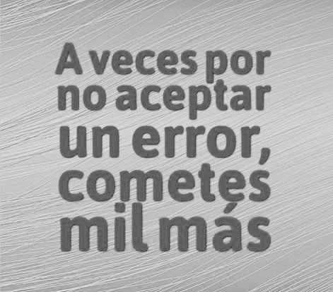 〽️A veces por no aceptar un error, cometes mil más*