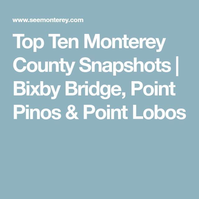 Top Ten Monterey County Snapshots | Bixby Bridge, Point Pinos & Point Lobos
