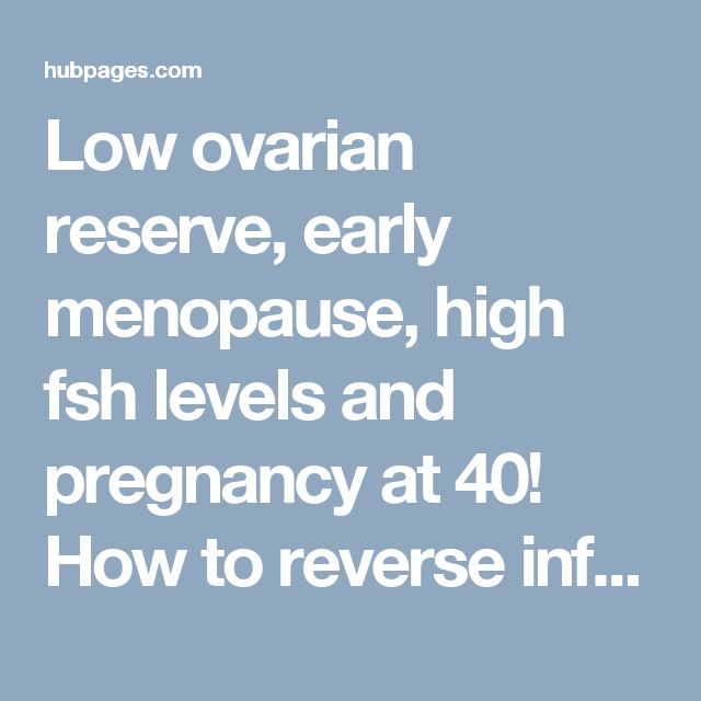 Low ovarian reserve, early menopause, high fsh levels and pregnancy at 40! How to reverse infertility and rebalance horm