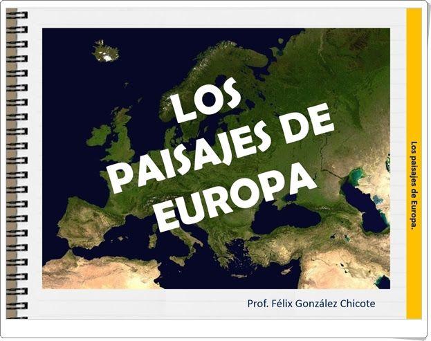 """""""Los paisajes de Europa"""" es una magnífica y muy completa presentación, de Félix González Chicote, en la que se muestran gráfica y verbalmente los tipos de paisajes europeos, su clima, vegetación, fauna y población."""