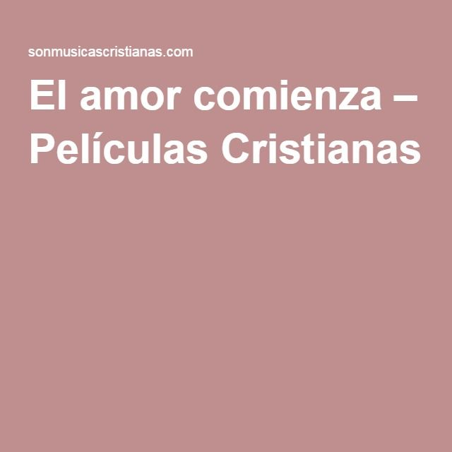 El amor comienza – Películas Cristianas