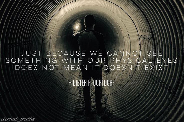 """The world has trouble understanding things it cannot see. But just because we cannot see something with our physical eyes does not mean it doesn't exist."" From #PresUchtdorf's http://pinterest.com/pin/24066179228856353 inspiring #LDSconf http://facebook.com/223271487682878 message http://lds.org/general-conference/2015/10/be-not-afraid-only-believe #ShareGoodness"