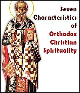 Seven Characteristics of Orthodox Christian Spirituality | Antiochian Orthodox Christian Archdiocese