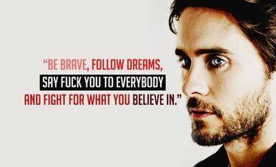 Jared Leto quote                                                                                                                                                                                 More