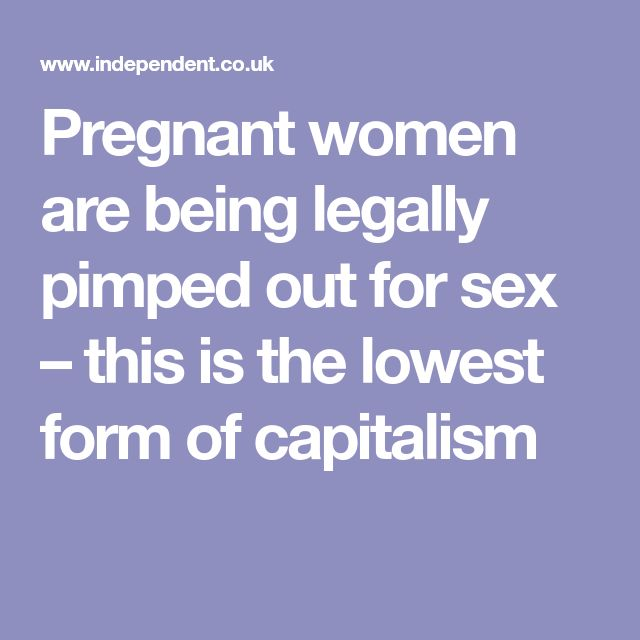 Pregnant women are being legally pimped out for sex – this is the lowest form of capitalism