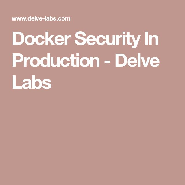 Docker Security In Production - Delve Labs