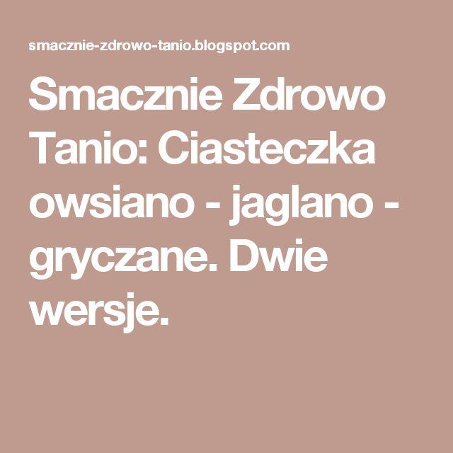 Smacznie Zdrowo Tanio: Ciasteczka owsiano - jaglano - gryczane. Dwie wersje.