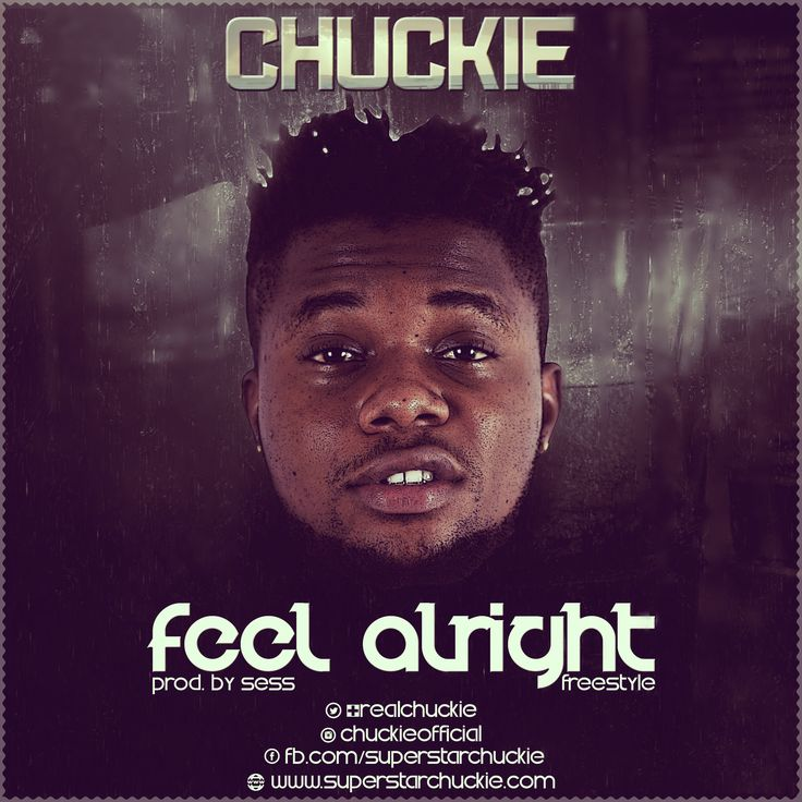 Feel Alright – Chuckie  (Prod. by Sess)(Audio) This song 'Feel Alright' started with a sweet sound. I caught my attention right from the beginning and this song is supposed to be a freestyle. This means that it would have been doper if it was well thought out and produced. I... #naijamusic #naija #naijafm