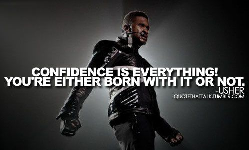 singer, usher, quotes, sayings, confidence is everything