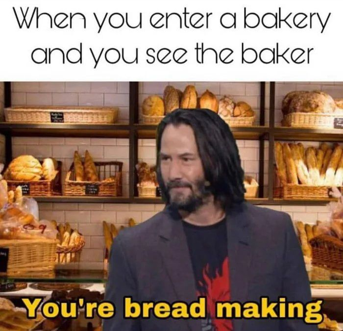 Bread Making How To Make Bread Laugh Out Loud Positive Memes