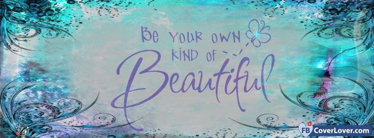 Be Your Own Kind Of Beautiful - cover photos for Facebook - Facebook cover photos - Facebook cover photo - cool images for Facebook profile - Facebook Covers - FBcoverlover.com/maker