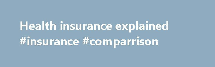 Health insurance explained #insurance #comparrison http://currency.nef2.com/health-insurance-explained-insurance-comparrison/  # Health insurance explained This website aims to answer your questions about private health insurance by explaining how it works, and who and what is covered. You can also compare policies from different Health Funds to help you to choose a private health insurance policy that is right for you. There are many things to consider when looking into private health…