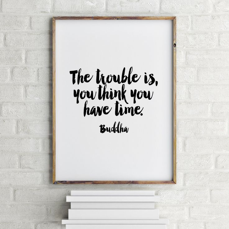 """PRINTABLE Art"""" The Trouble Is You Think You Have Time""""Buddha Quote,Buddha Inspirational Art,Typography print,Wall Decor,Home Decor,Instant by TypoArtHouse on Etsy https://www.etsy.com/listing/250949096/printable-art-the-trouble-is-you-think"""