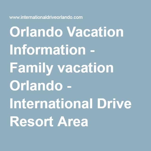 Orlando Vacation Information - Family vacation Orlando - International Drive Resort Area