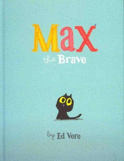 Max the Brave by Ed Vere (with a guest appearance by the star of Bedtime for Monsters)