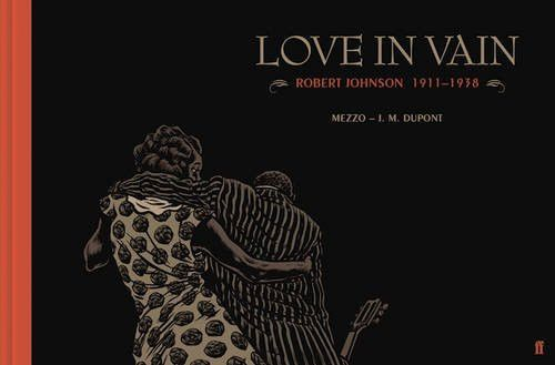 Love In Vain: Robert Johnson 1911-1938, The Graphic Novel