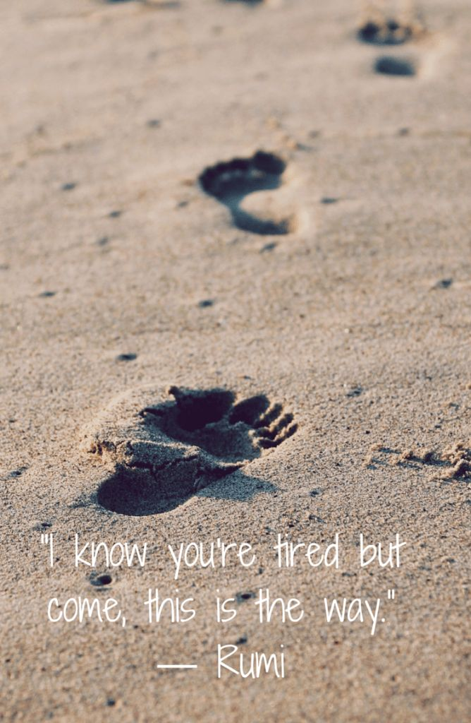 """""""I know you're tired but come, this is the way"""".  - 15 Rumi Quotes"""