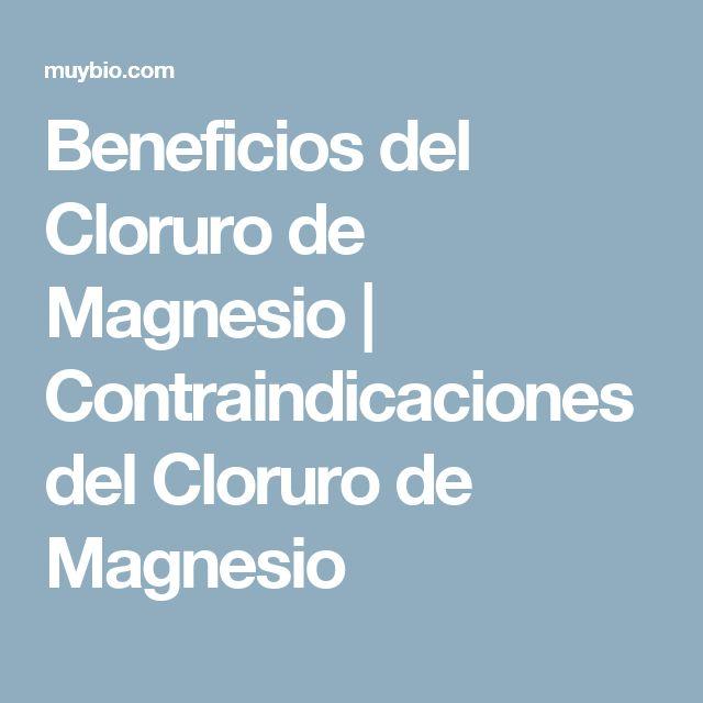 Beneficios del Cloruro de Magnesio | Contraindicaciones del Cloruro de Magnesio