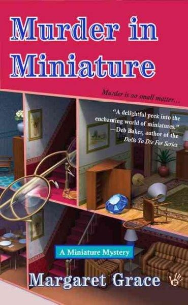 A MINIATURE MYSTERY. First in a big new series. Geraldine Porter thought that being the chairwoman of the local Dollhouse and Miniatures Fair would give her leisure time to spend on her favorite craft