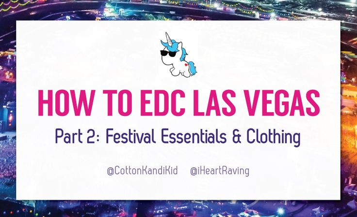 Part 2 of a 7-part series from our friend Cotton Kandi featuring the best tips to making EDC Las Vegas the best weekend of your life.