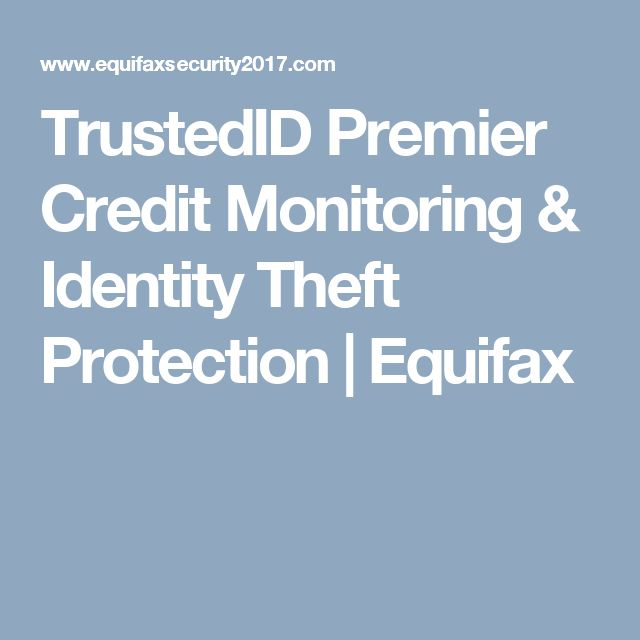TrustedID Premier Credit Monitoring & Identity Theft Protection | Equifax