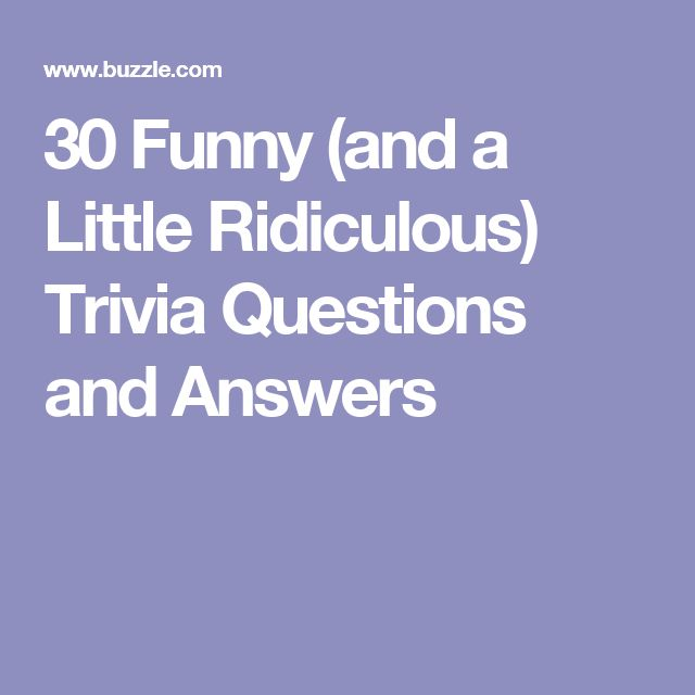 30 Funny (and a Little Ridiculous) Trivia Questions and Answers