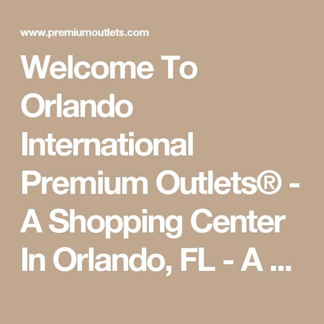 Welcome To Orlando International Premium Outlets® - A Shopping Center In Orlando, FL - A Simon Property