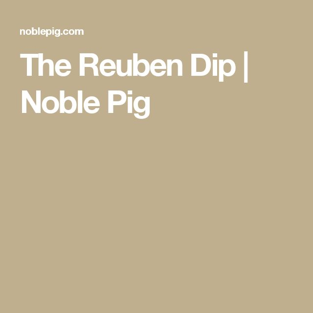 The Reuben Dip | Noble Pig