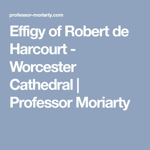 Effigy of Robert de Harcourt - Worcester Cathedral | Professor Moriarty