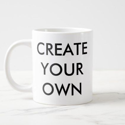 Create Your Own Customizable Giant Mug  $19.95  by CreateYourOwn_Mug  - cyo diy customize personalize unique