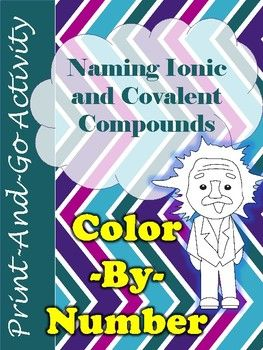 Have your students practice naming ionic and covalent bonds with this engaging color-by-number worksheet. Use this as a reinforcement, time filler, homework, race, and extra practice. If your students are like mine, they LOVE to color! This activity allows them to do something fun while checking their knowledge through formative assessment.    Included in this product:   12 mixed practice questions (naming ionic and covalent bonds)  Answer key (EASY GRADING)  Einstein coloring page
