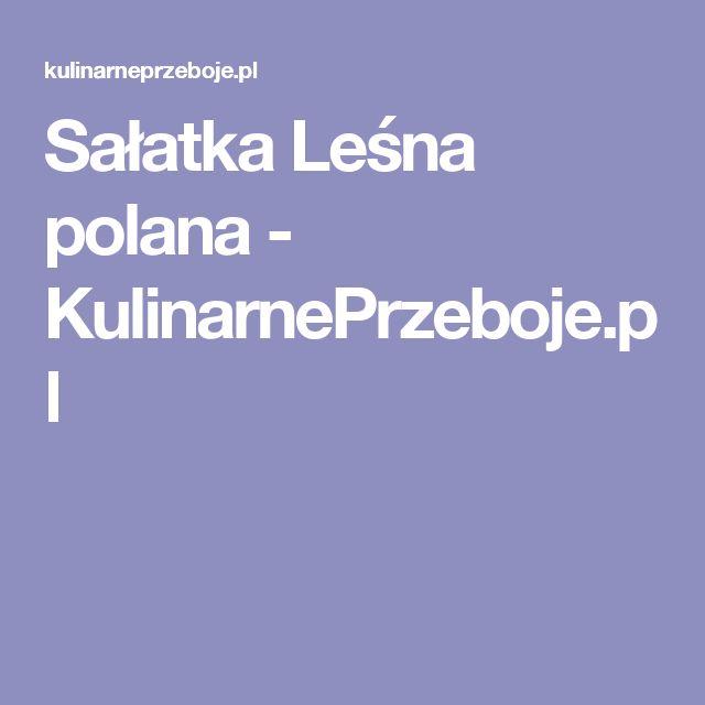 Sałatka Leśna polana - KulinarnePrzeboje.pl