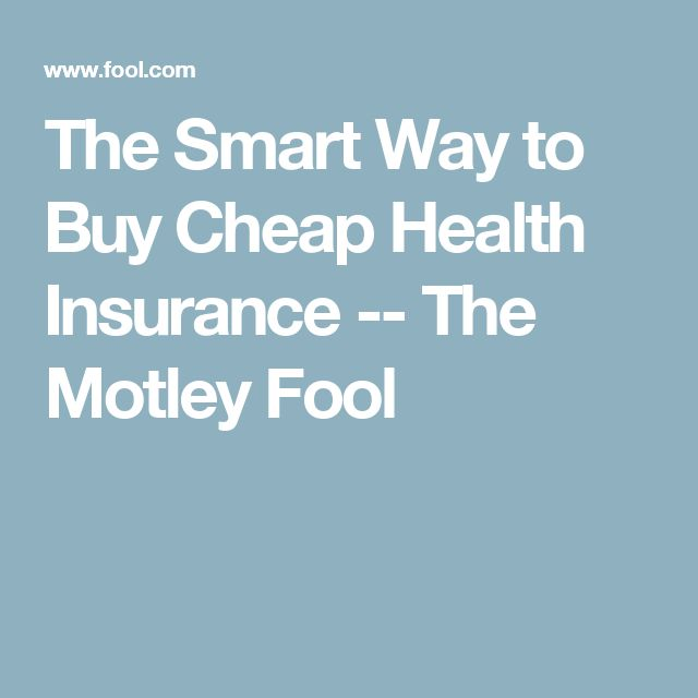 The Smart Way to Buy Cheap Health Insurance -- The Motley Fool